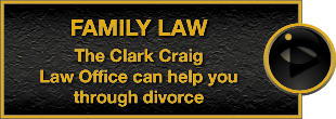 Family Law | The Clark Craig Law Office can help you through divorce
