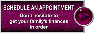 Schedule an Appointment | Don't hesitate to get your family's finances in order